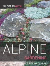 Success with Alpine Gardening by Graham Clarke image