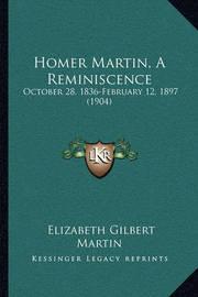 Homer Martin, a Reminiscence: October 28, 1836-February 12, 1897 (1904) by Elizabeth Gilbert Martin