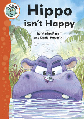 Tadpoles: Hippo Isn't Happy by Marion Rose