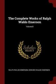 The Complete Works of Ralph Waldo Emerson; Volume 8 by Ralph Waldo Emerson