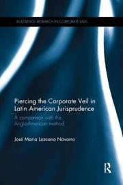 Piercing the Corporate Veil in Latin American Jurisprudence by Jose Maria Lezcano