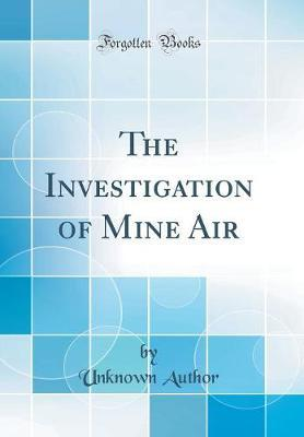 The Investigation of Mine Air (Classic Reprint) by Unknown Author image