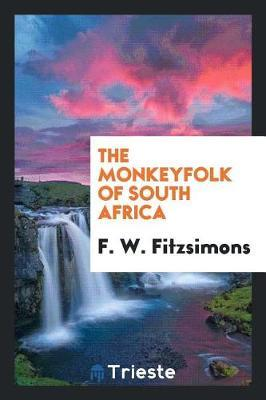The Monkeyfolk of South Africa by F W Fitzsimons