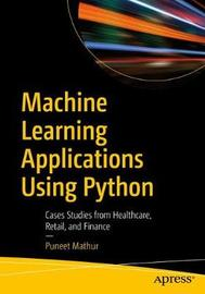 Machine Learning Applications Using Python by Puneet Mathur image