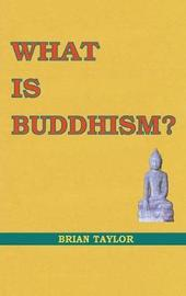 What Is Buddhism? by Brian F. Taylor