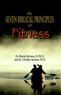 The Seven Biblical Principles of Fitness by Marvin Sprouse image