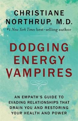 Dodging Energy Vampires by Dr. Christiane Northrup