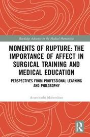 Moments of Rupture: The Importance of Affect in Medical Education and Surgical Training by A. O. Mahendran