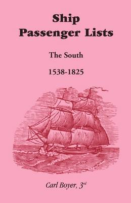 Ship Passenger Lists, The South (1538-1825) by Carl Boyer 3rd