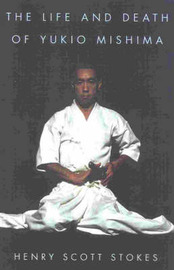 The Life and Death of Yukio Mishima by Henry Scott Stokes image