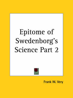 Epitome of Swedenborg's Science Vol. 2 (1927): v. 2 by Frank W Very