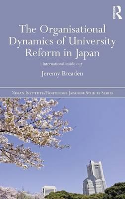 The Organisational Dynamics of University Reform in Japan by Jeremy Breaden image