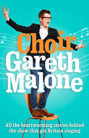 Choir: Gareth Malone by Gareth Malone