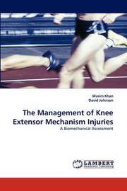 The Management of Knee Extensor Mechanism Injuries by Wasim Khan