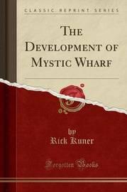 The Development of Mystic Wharf (Classic Reprint) by Rick Kuner