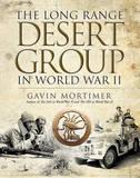 The Long Range Desert Group in World War II by Gavin Mortimer