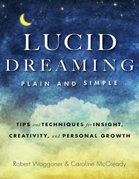 Lucid Dreaming, Plain and Simple by Robert Waggoner