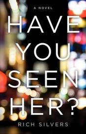 Have You Seen Her? by Rich Silvers