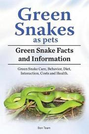 Green Snakes as Pets. Green Snake Facts and Information. Green Snake Care, Behavior, Diet, Interaction, Costs and Health. by Ben Team