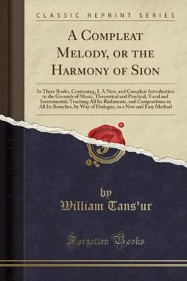 A Compleat Melody, or the Harmony of Sion by William Tans'ur