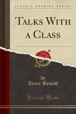 Talks with a Class (Classic Reprint) by Annie Besant