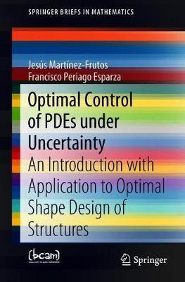 Optimal Control of PDEs under Uncertainty by Jesus Martinez-Frutos