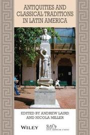 Antiquities and Classical Traditions in Latin America by Andrew Laird