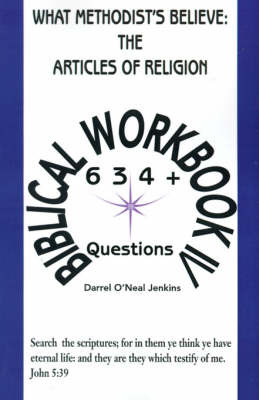 What Methodist's Believe: The Articles of Religion: Biblical Workbook IV 634+ Questions by Darrel O'Neal Jenkins image