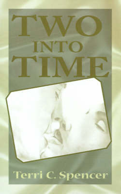 Two Into Time by Terri C. Spencer