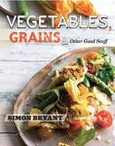 Vegetables, Grains and Other Good Stuff by Simon Bryant