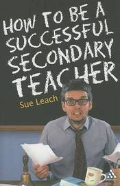 How to be a Successful Secondary Teacher by Sue Leach image