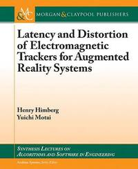 Latency and Distortion of Electromagnetic Trackers for Augmented Reality Systems by Henry Himberg
