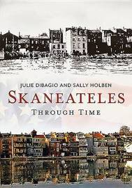 Skaneateles Through Time by Julie Dibagio