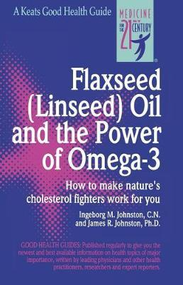 Flaxseed (Linseed) Oil and the Power of Omega-3 by Ingeborg Johnston