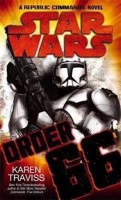 Star Wars - Order 66: A Republic Commando Novel by Karen Traviss
