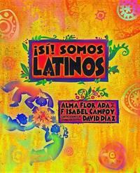 Si! Somos Latinos by Alma Flor Ada