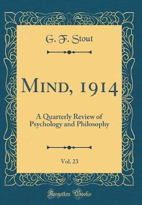 Mind, 1914, Vol. 23 by G F Stout