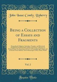 Being a Collection of Essays and Fragments, Vol. 2 by John Isaac Comly Byberry image