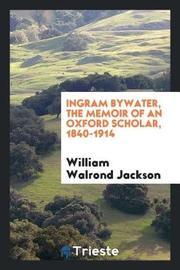 Ingram Bywater, the Memoir of an Oxford Scholar, 1840-1914 by William Walrond Jackson image
