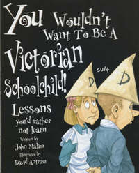 You Wouldn't Want To Be: A Victorian Schoolchild by John Malam image