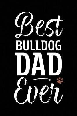 Best Bulldog Dad Ever by Arya Wolfe