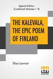 The Kalevala, The Epic Poem Of Finland (Complete) by Elias Lonnrot