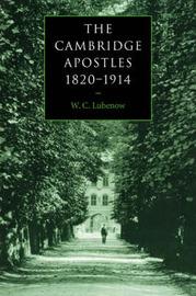 The Cambridge Apostles, 1820-1914 by W.C. Lubenow