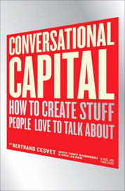 Conversational Capital: How to Create Stuff People Love to Talk About by Bertrand Cesvet image