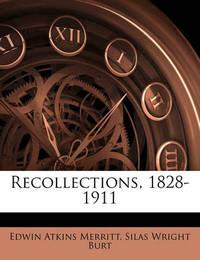 Recollections, 1828-1911 by Edwin Atkins Merritt