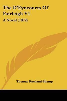The D'Eyncourts Of Fairleigh V1: A Novel (1872) by Thomas Rowland Skemp image