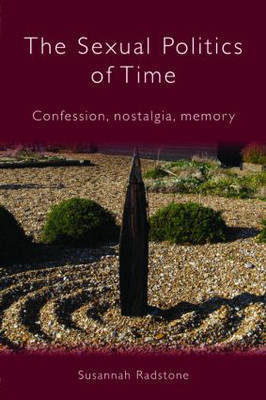 The Sexual Politics of Time by Susannah Radstone