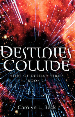 Destinies Collide by Carolyn, L Beck