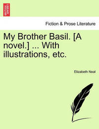 My Brother Basil. [A Novel.] ... with Illustrations, Etc. by Elizabeth Neal