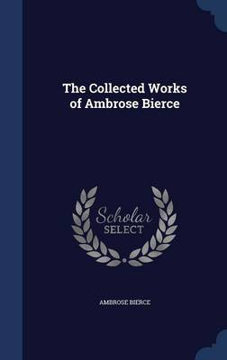 The Collected Works of Ambrose Bierce by Ambrose Bierce image